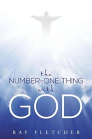 The Number-One Thing with God  -     By: Ray Fletcher