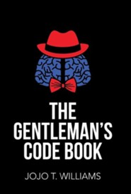 The Gentleman's Code Book  -     By: Jojo T. Williams