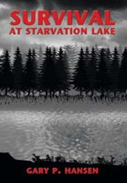 Survival at Starvation Lake  -     By: Gary P. Hansen