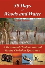 30 Days of Woods and Water: A Devotional Outdoor Journal for the Christian Sportsman  -     By: Tyler Lebens
