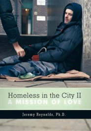 Homeless in the City II: A Mission of Love  -     By: Jeremy Reynalds Ph.D.