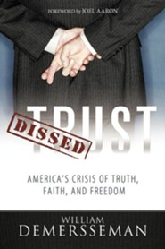 Dissed Trust: America's Crisis of Truth, Faith, and Freedom  -     By: William Demersseman