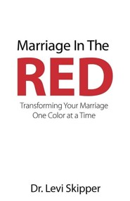 Marriage in the Red: Transforming Your Marriage One Color at a Time  -     By: Dr. Levi Skipper