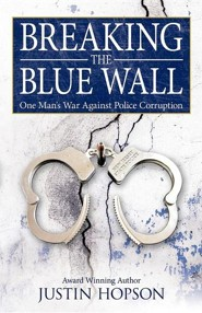Breaking the Blue Wall: One Man's War Against Police Coruption  -     By: Justin Hopson