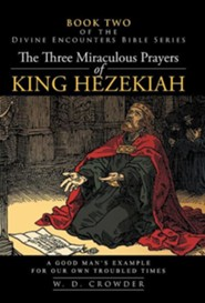 The Three Miraculous Prayers of King Hezekiah: A Good Man's Example for Our Own Troubled Times