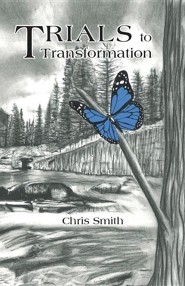 Trials to Transformation  -     By: Chris Smith
