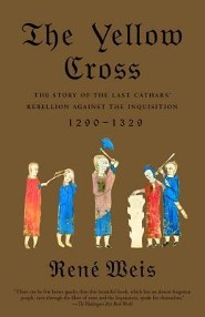 The Yellow Cross: The Story of the Last Cathars' Rebellion Against the Inquisition, 1290-1329Vintage Books Edition  -     By: Rene Weis