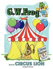 G.W. Frog and the Circus Lion  -     By: George W. Everett