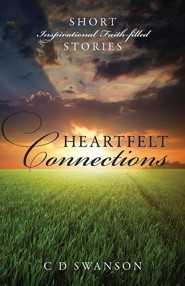 Heartfelt Connections: Short Inspirational Faith-Filled Stories  -     By: C.D. Swanson