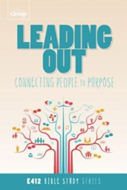 Leading Out: Connecting People to Purpose       E412 Bible Study Series  -