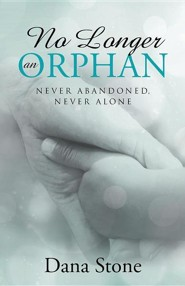 No Longer an Orphan: Never Abandoned, Never Alone  -     By: Dana Stone