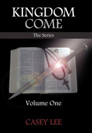 Kingdom Come: Volume One  -     By: Casey Lee