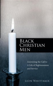 Black Christian Men: Answering the Call to a Life of Righteousness and Service