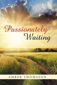 Passionately Waiting  -     By: Amber Thomason