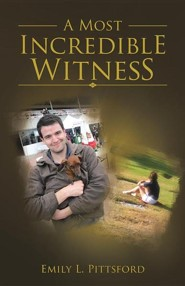 A Most Incredible Witness  -     By: Emily L. Pittsford