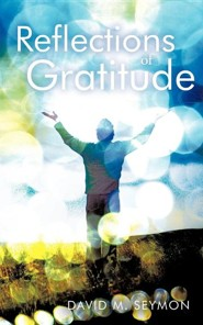 Reflections of Gratitude  -     By: David M. Seymon