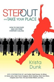 Step Out and Take Your Place: How to Discover and Live Your Everyday Calling  -     By: Krista Dunk