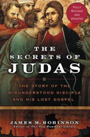 The Secrets of Judas: The Story of the Misunderstood Disciple and His Lost Gospel  -     By: James M. Robinson