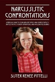 Narcissistic Confrontations: A Biblical Guide to Your Abusive Family and Church Family's Battle Tactics, Covert Operations, and Nuclear Meltdowns