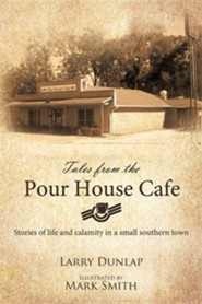Tales from the Pour House Cafe: Stories of Life and Calamity in a Small Southern Town