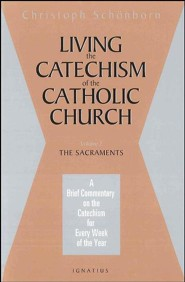 Living the Catechism of the Catholic Church: The Sacraments  -     By: Christoph Cardinal Schonborn