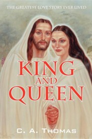 King & Queen: The Greatest Love Story Ever Lived  -     By: C.A. Thomas