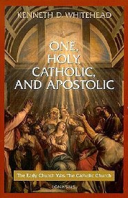One, Holy, Catholic and Apostolic: The Early Church Was the Catholic Church