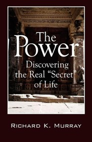 The Power: Discovering the Real Secret of Life  -     By: Richard K. Murray