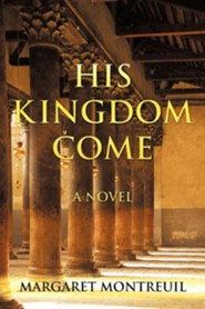 His Kingdom Come  -     By: Margaret Montreuil