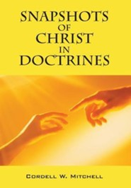 Snapshots of Christ in Doctrines  -     By: Cordell W. Mitchell