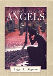 Sleeping with the Angels  -     By: Roger R. Sigmon