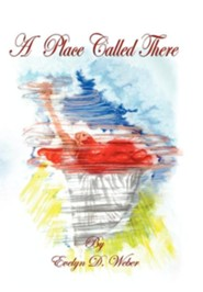 A Place Called There  -     By: Evelyn Weber