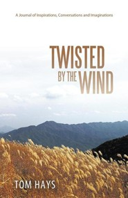 Twisted by the Wind: A Journal of Inspirations, Conversations and Imaginations  -     By: Tom Hays