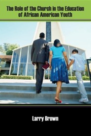 The Role of the Church in the Education of African American Youth  -     By: Larry Brown