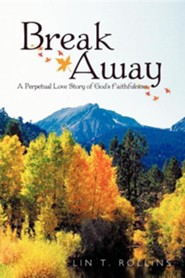 Break Away: A Perpetual Love Story of God's Faithfulness  -     By: Lin T. Rollins