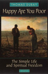 Happy Are You Poor: The Simple Life and Spiritual Freedom, Edition 2  -     By: Thomas DuBay