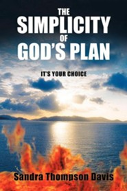 The Simplicity of God's Plan: It's Your Choice  -     By: Sandra Thompson Davis