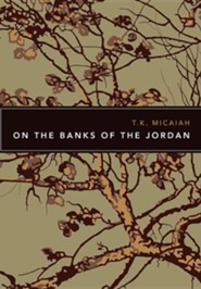 On the Banks of the Jordan  -     By: T.K. Micaiah