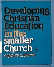 Developing Christian Education in the Smaller Church   -     By: carolyn Brown