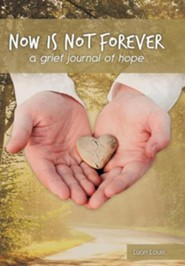 Now Is Not Forever: A Grief Journal of Hope  -     By: Luan Louis