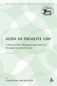 The Alien in Israelite Law: A Study of the Changing Legal Status of Strangers in Ancient Israel  -     Edited By: Christiana Van Houten     By: Christiana Van Houten, Christiana Van Houten & Van Christiana Houten
