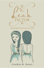 The Leah Factor: Recognizing True Beauty and Worth  -     By: Cynthia M. Henry