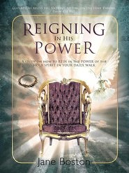 Reigning in His Power: A Study on How to Rein in the Power of the Holy Spirit in Your Daily Walk  -     By: Jane Boston