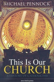 This Is Our Church: A History of Catholicism