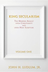 King Secularism  -     By: John H. Ludlum Jr.