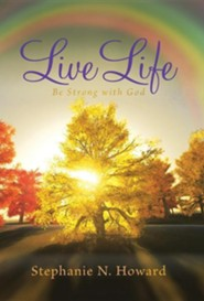 Live Life Be Strong with God: Be Stronger with God  -     By: Stephanie N. Howard