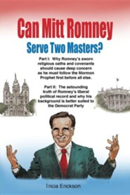 Can Mitt Romney Serve Two Masters?: The Mormon Church Versus the Office of the Presidency of the United States of America  -     By: Tricia Erickson