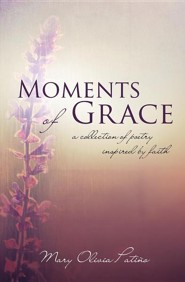 Moments of Grace  -     By: Mary Olivia Patino