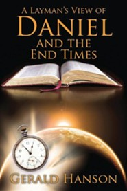 A Layman's View of Daniel and the End Times  -     By: Gerald Hanson