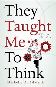 They Taught Me to Think: A Memoir: Part One